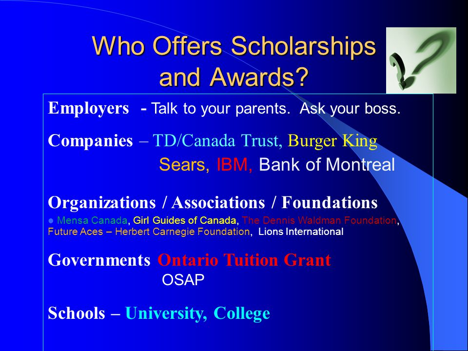 Who Offers Scholarships and Awards. Employers - Talk to your parents.