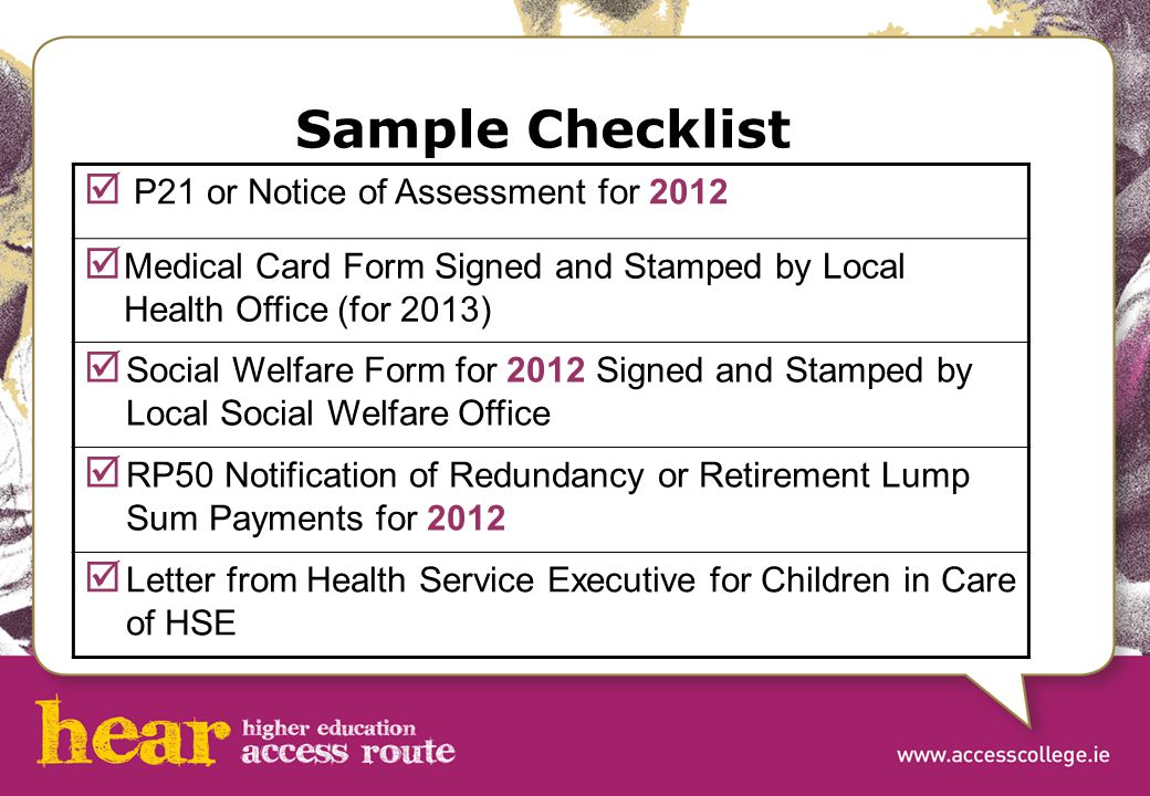 Sample Checklist  P21 or Notice of Assessment for 2012  Medical Card Form Signed and Stamped by Local Health Office (for 2013)  Social Welfare Form