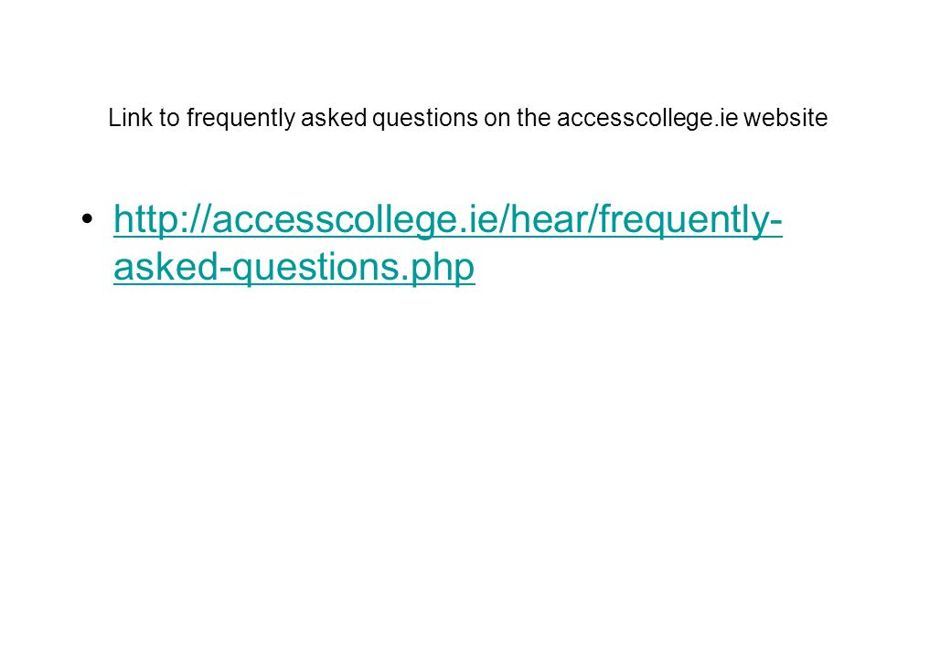Link to frequently asked questions on the accesscollege.ie website http://accesscollege.ie/hear/frequently- asked-questions.phphttp://accesscollege.ie
