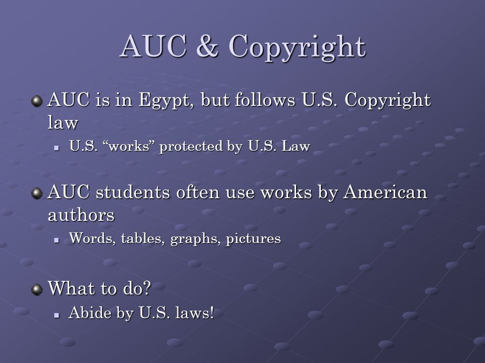 AUC & Copyright AUC is in Egypt, but follows U.S. Copyright law U.S.