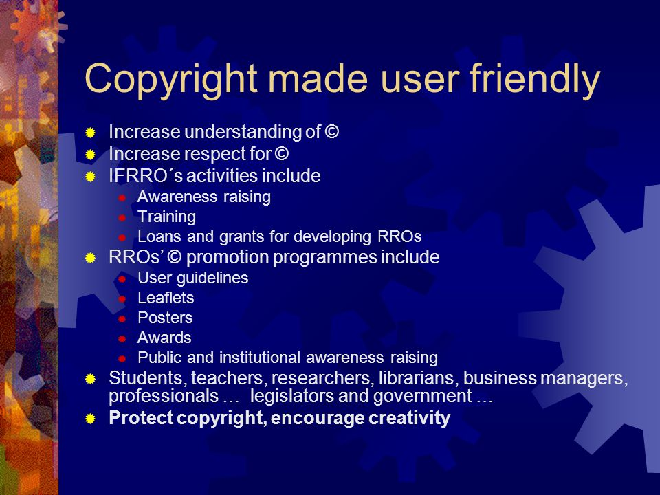 What a typical RRO licenses  Photocopying and scanning  Licences tailored by sector  Education  Schools  Further education  Higher education  Government  Businesses  Professions