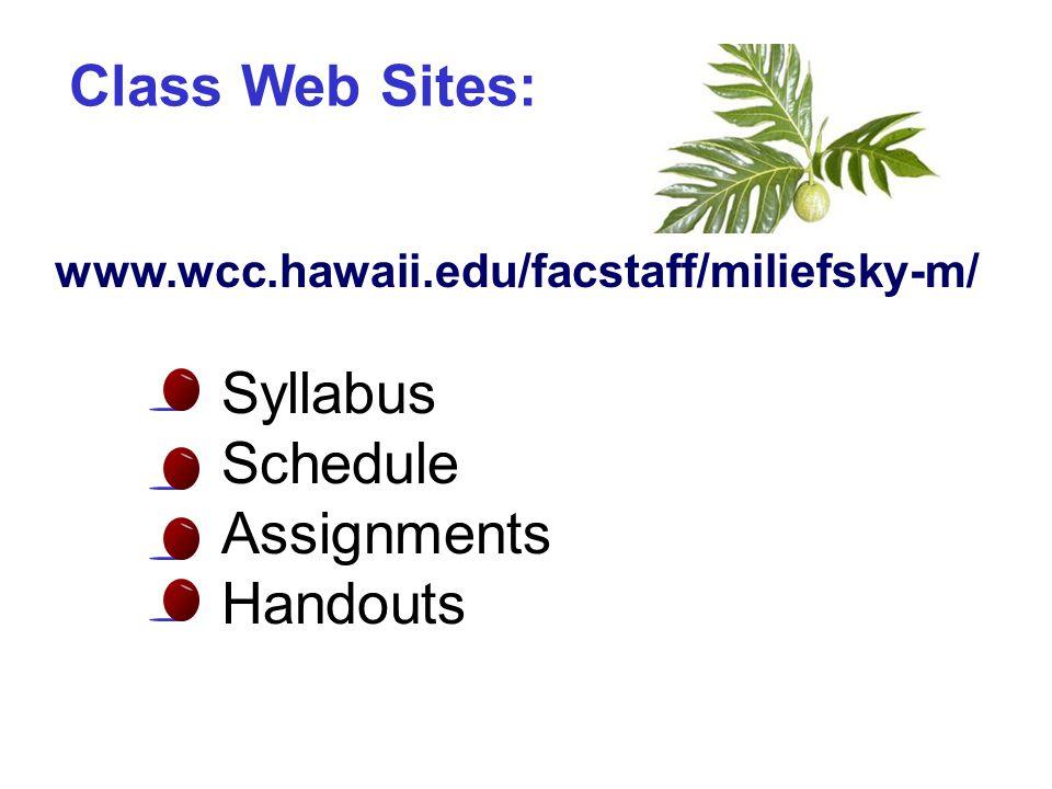 Syllabus Schedule Assignments Handouts Class Web Sites: www.wcc.hawaii.edu/facstaff/miliefsky-m/