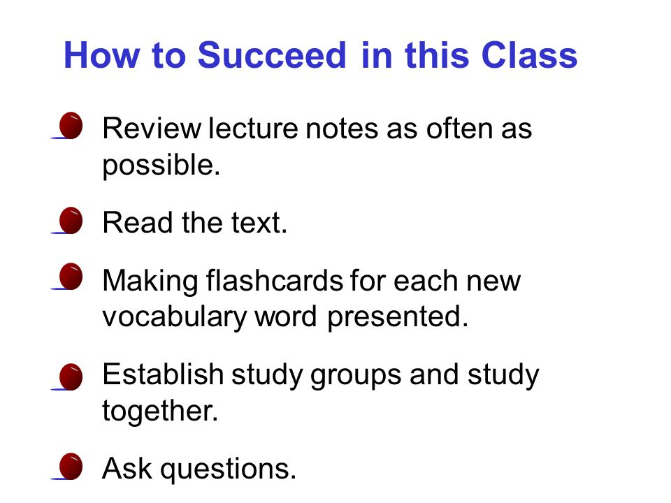 How to Succeed in this Class Review lecture notes as often as possible.