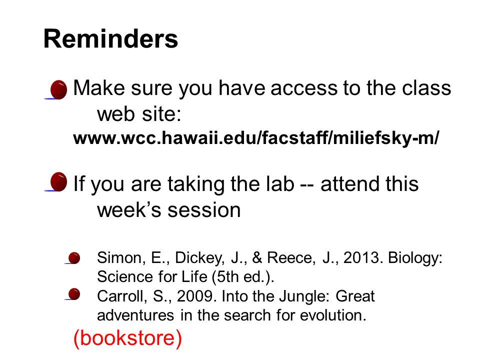 Reminders Make sure you have access to the class web site: www.wcc.hawaii.edu/facstaff/miliefsky-m/ If you are taking the lab -- attend this week's se