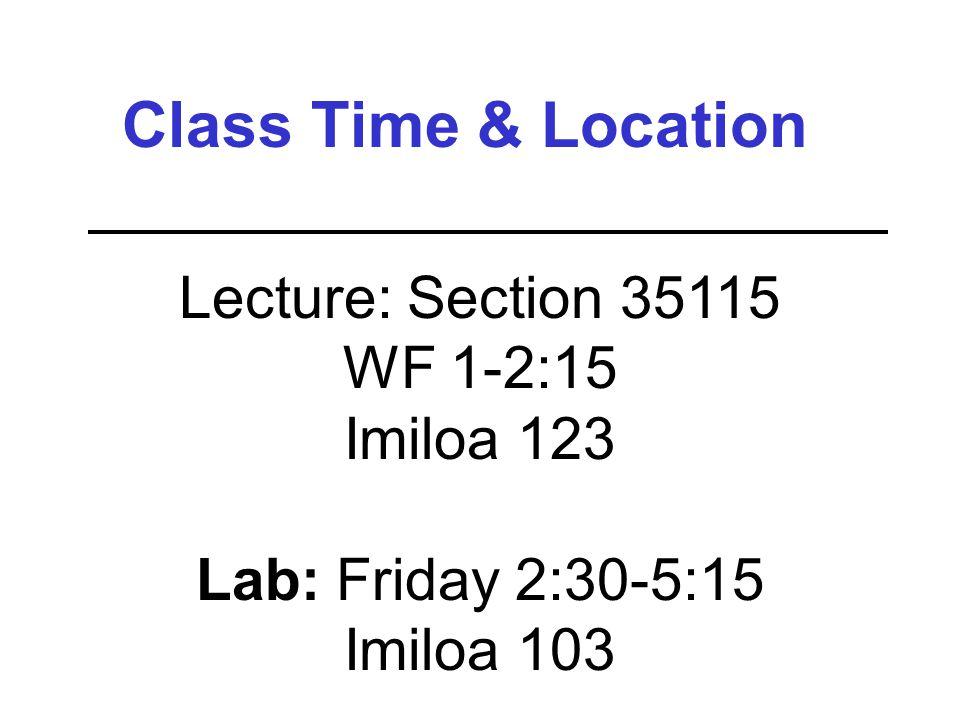 Lecture: Section 35115 WF 1-2:15 Imiloa 123 Lab: Friday 2:30-5:15 Imiloa 103 Class Time & Location