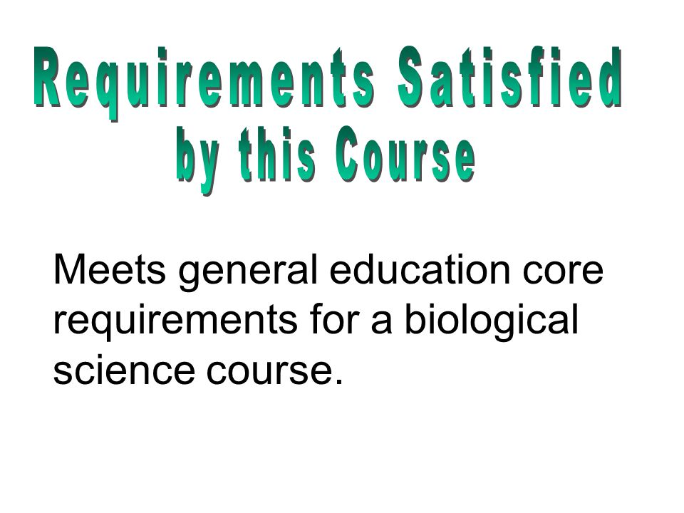 Meets general education core requirements for a biological science course.