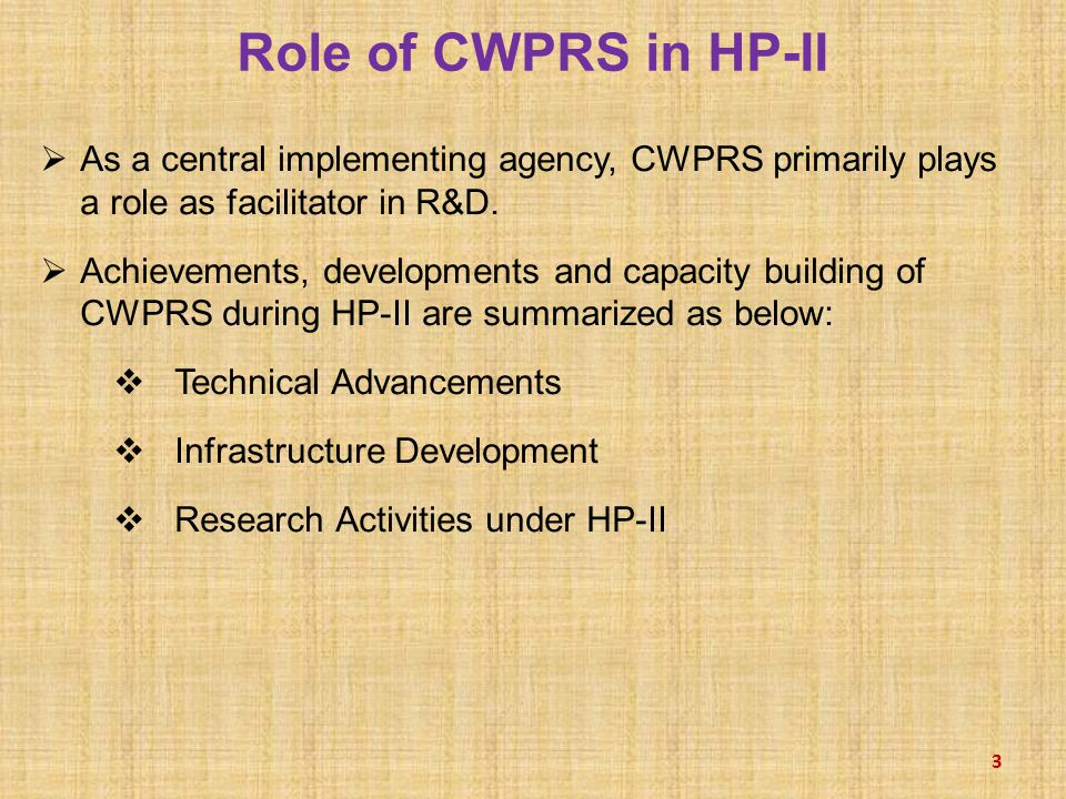 Role of CWPRS in HP-II  As a central implementing agency, CWPRS primarily plays a role as facilitator in R&D.