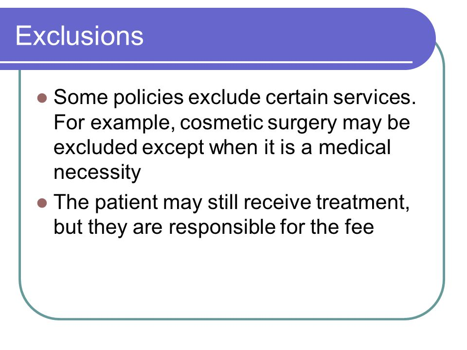 Exclusions Some policies exclude certain services.