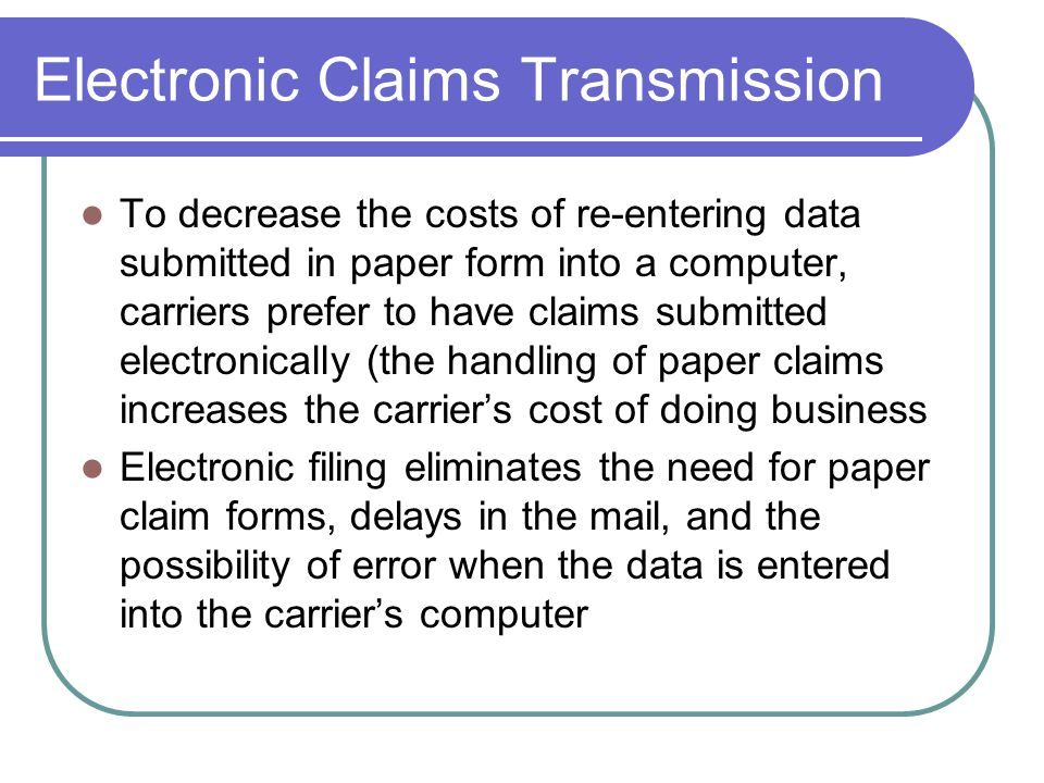 Electronic Claims Transmission 1.During the day, claim information is posted into the computer.