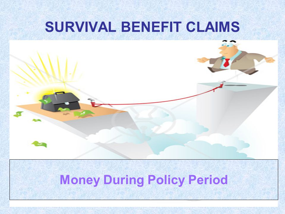 SURVIVAL BENEFIT CLAIMS Money During Policy Period