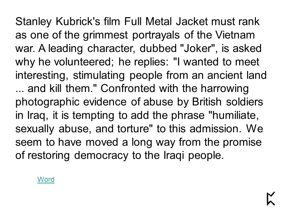 Stanley Kubrick's film Full Metal Jacket must rank as one of the grimmest portrayals of the Vietnam war. A leading character, dubbed