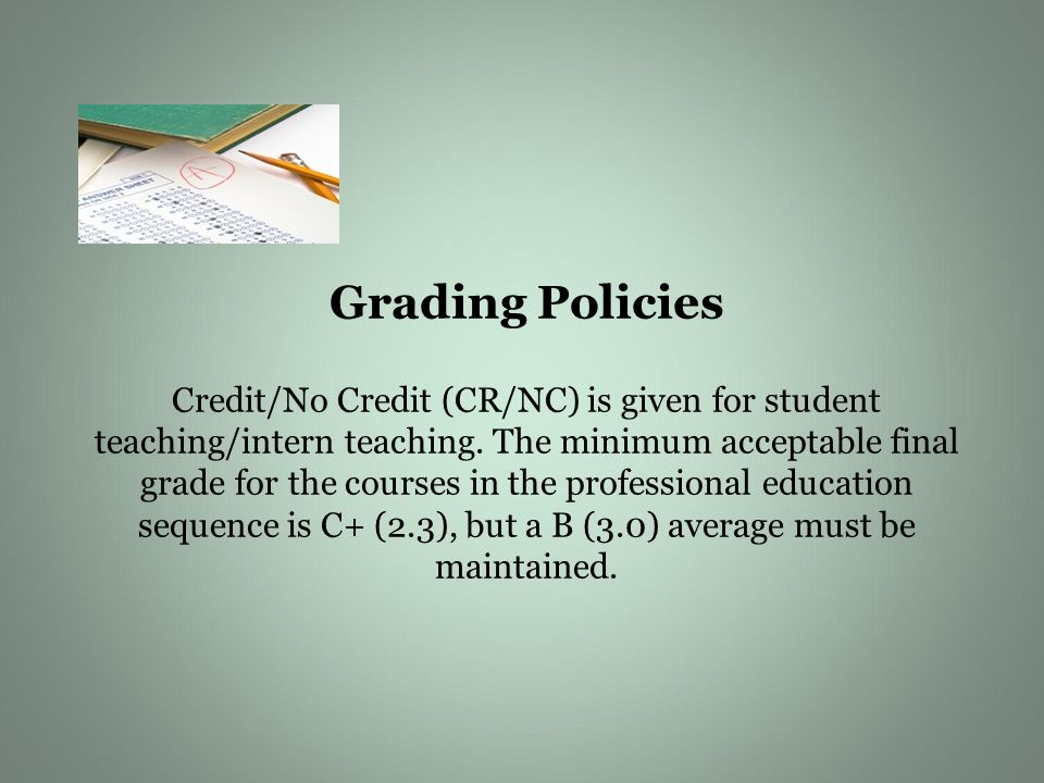 Grading Policies Credit/No Credit (CR/NC) is given for student teaching/intern teaching.