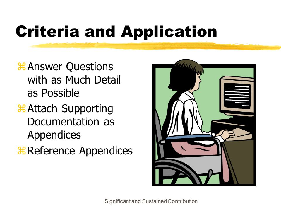Significant and Sustained Contribution Criteria and Application zAnswer Questions with as Much Detail as Possible zAttach Supporting Documentation as Appendices zReference Appendices