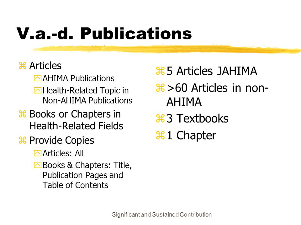 Significant and Sustained Contribution zArticles yAHIMA Publications yHealth-Related Topic in Non-AHIMA Publications zBooks or Chapters in Health-Related Fields zProvide Copies yArticles: All yBooks & Chapters: Title, Publication Pages and Table of Contents V.a.-d.
