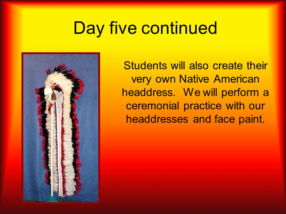 Day five continued Students will also create their very own Native American headdress.