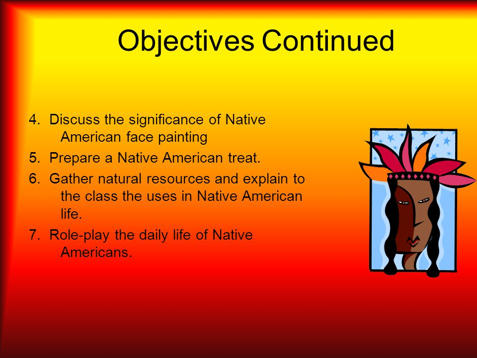 Objectives Continued 4. Discuss the significance of Native American face painting 5.