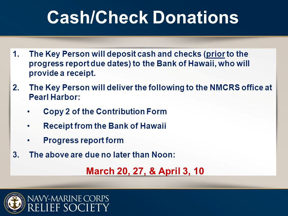 1.The Key Person will deposit cash and checks (prior to the progress report due dates) to the Bank of Hawaii, who will provide a receipt. 2.The Key Pe