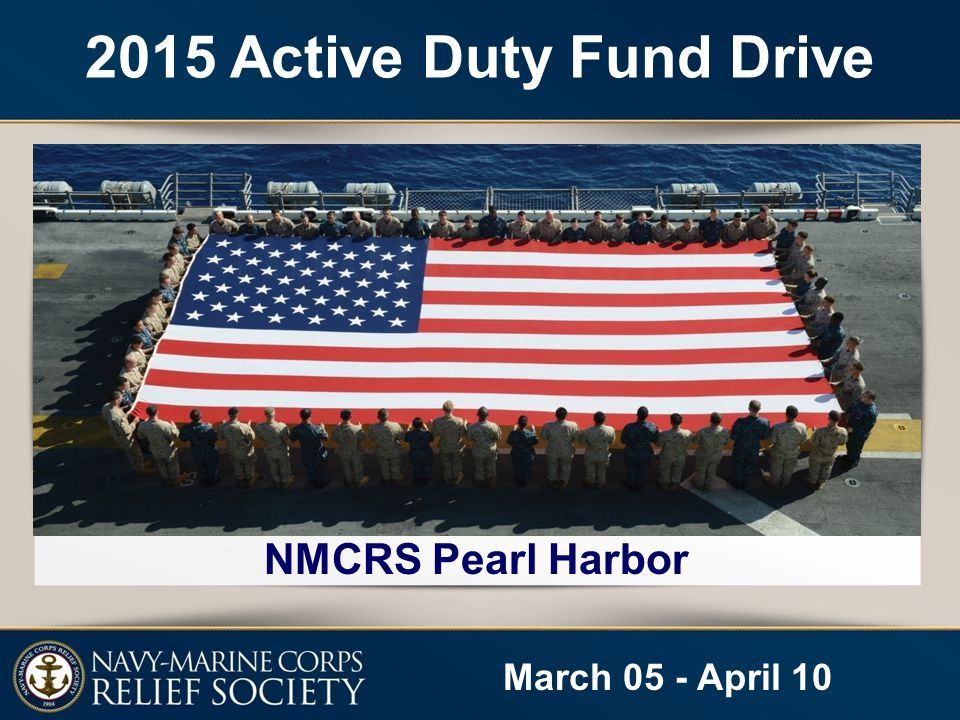 March 05 - April 10 2015 Active Duty Fund Drive NMCRS Pearl Harbor