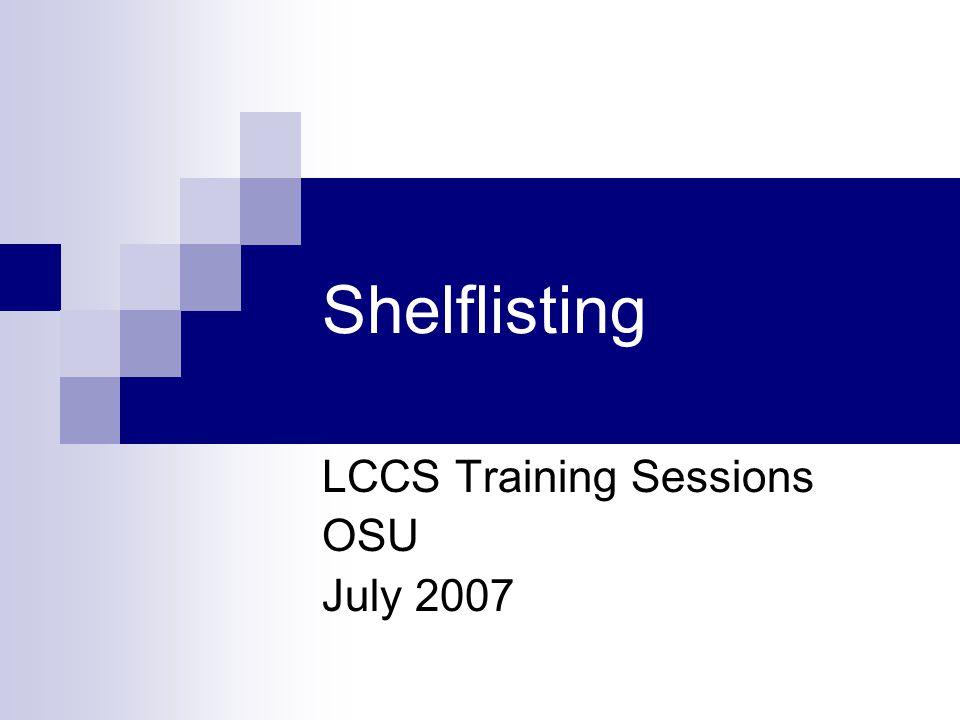 Shelflisting LCCS Training Sessions OSU July 2007