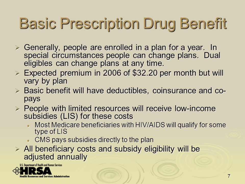 7 Basic Prescription Drug Benefit  Generally, people are enrolled in a plan for a year.