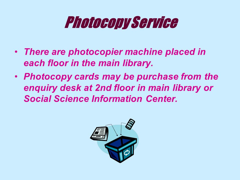 Photocopy Service There are photocopier machine placed in each floor in the main library.