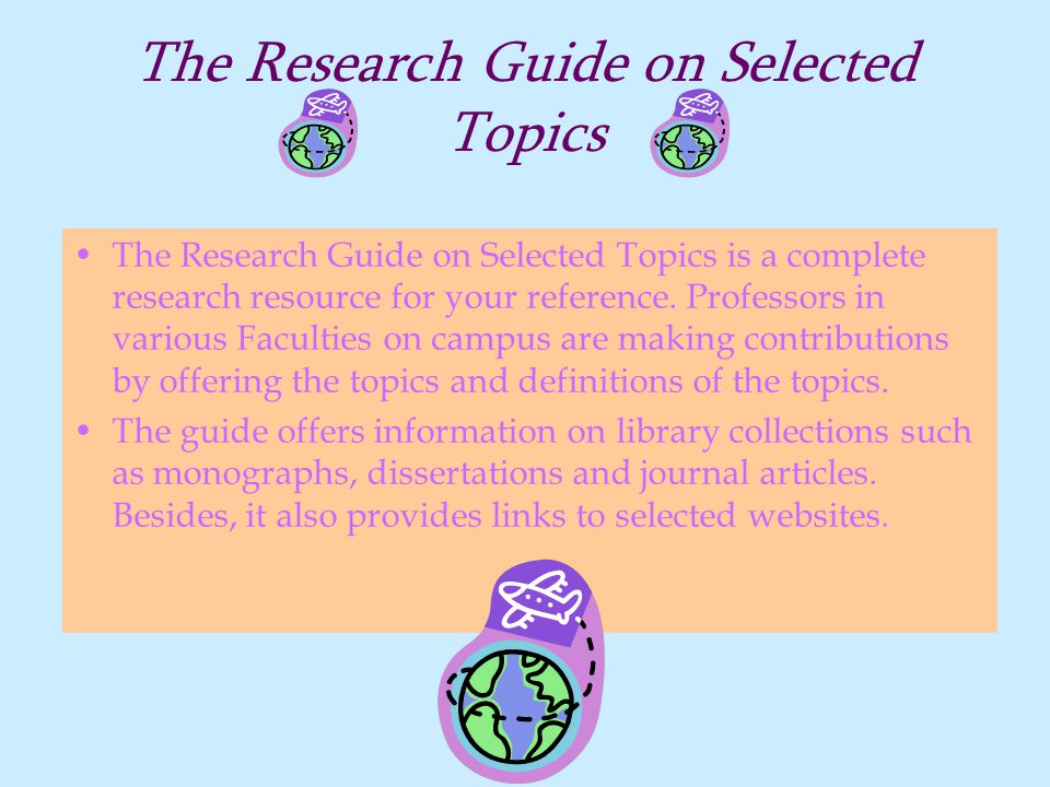 The Research Guide on Selected Topics The Research Guide on Selected Topics is a complete research resource for your reference.