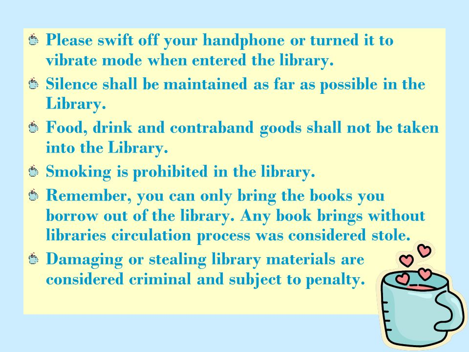 Please swift off your handphone or turned it to vibrate mode when entered the library.