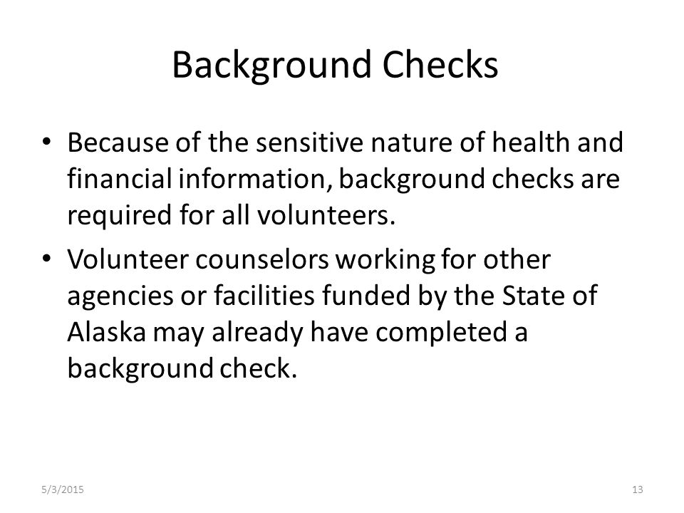 Background Checks Because of the sensitive nature of health and financial information, background checks are required for all volunteers.
