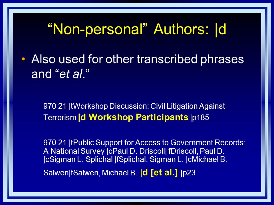 Non-personal Authors: |d Also used for other transcribed phrases and et al. 970 21 |tWorkshop Discussion: Civil Litigation Against Terrorism |d Workshop Participants |p185 970 21 |tPublic Support for Access to Government Records: A National Survey |cPaul D.