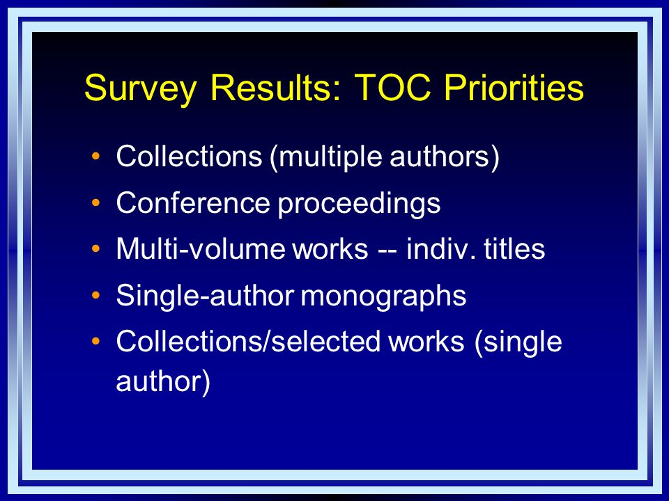 Survey Results: TOC Priorities Collections (multiple authors) Conference proceedings Multi-volume works -- indiv.