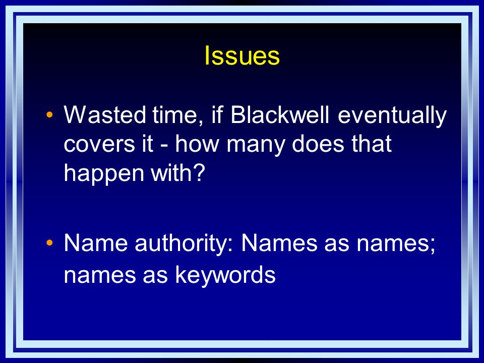Issues Wasted time, if Blackwell eventually covers it - how many does that happen with.