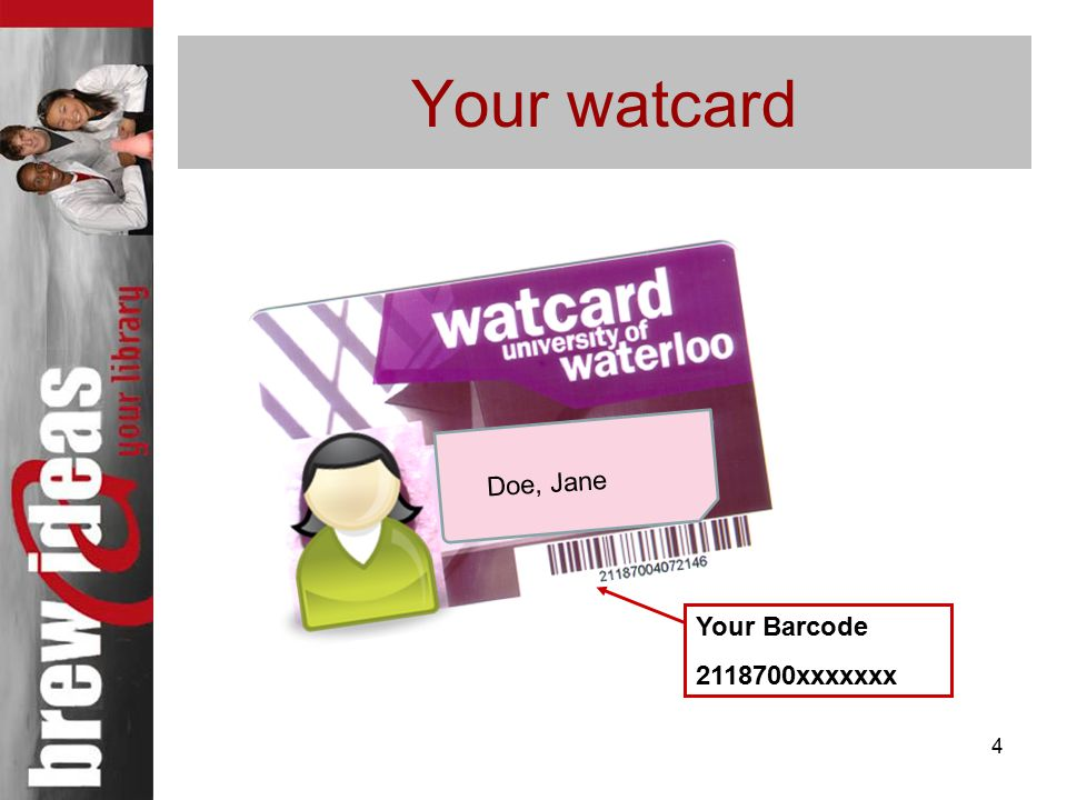 4 Your watcard Doe, Jane Your Barcode 2118700xxxxxxx
