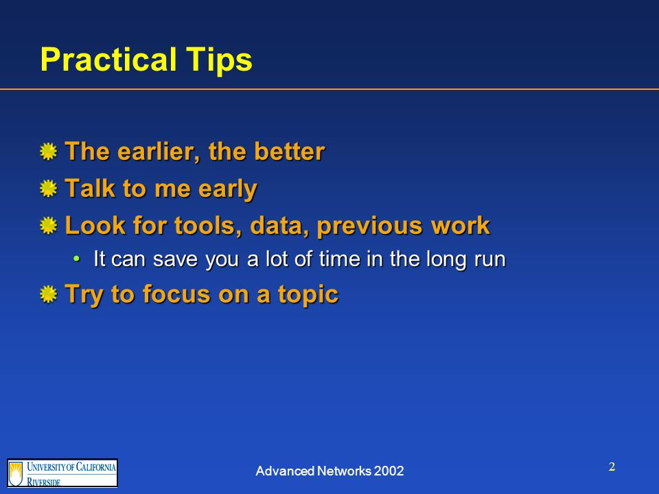 Advanced Networks 2002 2 Practical Tips The earlier, the better Talk to me early Look for tools, data, previous work It can save you a lot of time in the long runIt can save you a lot of time in the long run Try to focus on a topic
