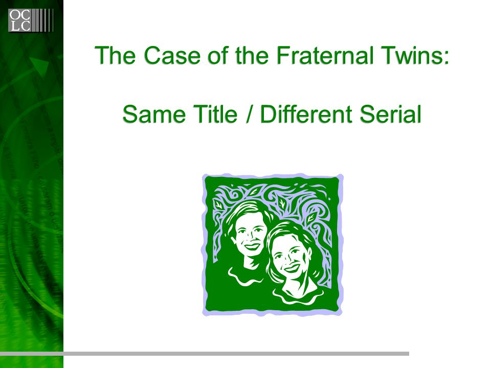 The Case of the Fraternal Twins: Same Title / Different Serial