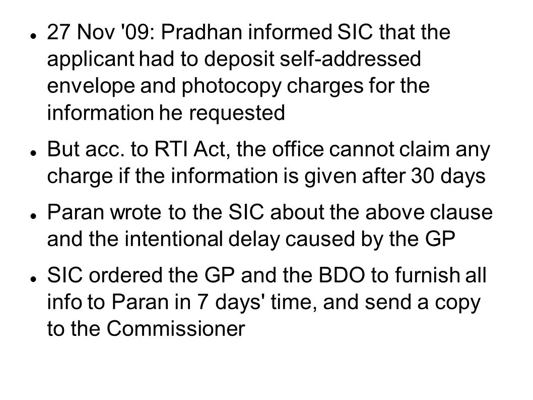 27 Nov '09: Pradhan informed SIC that the applicant had to deposit self-addressed envelope and photocopy charges for the information he requested But