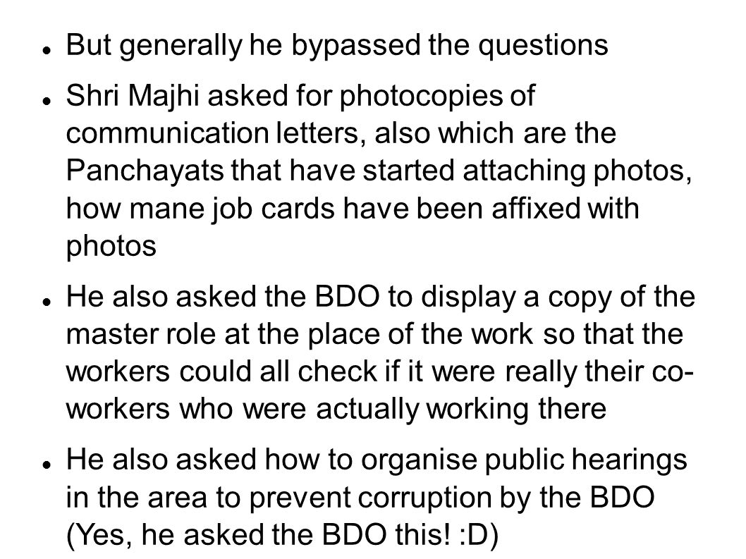 But generally he bypassed the questions Shri Majhi asked for photocopies of communication letters, also which are the Panchayats that have started att