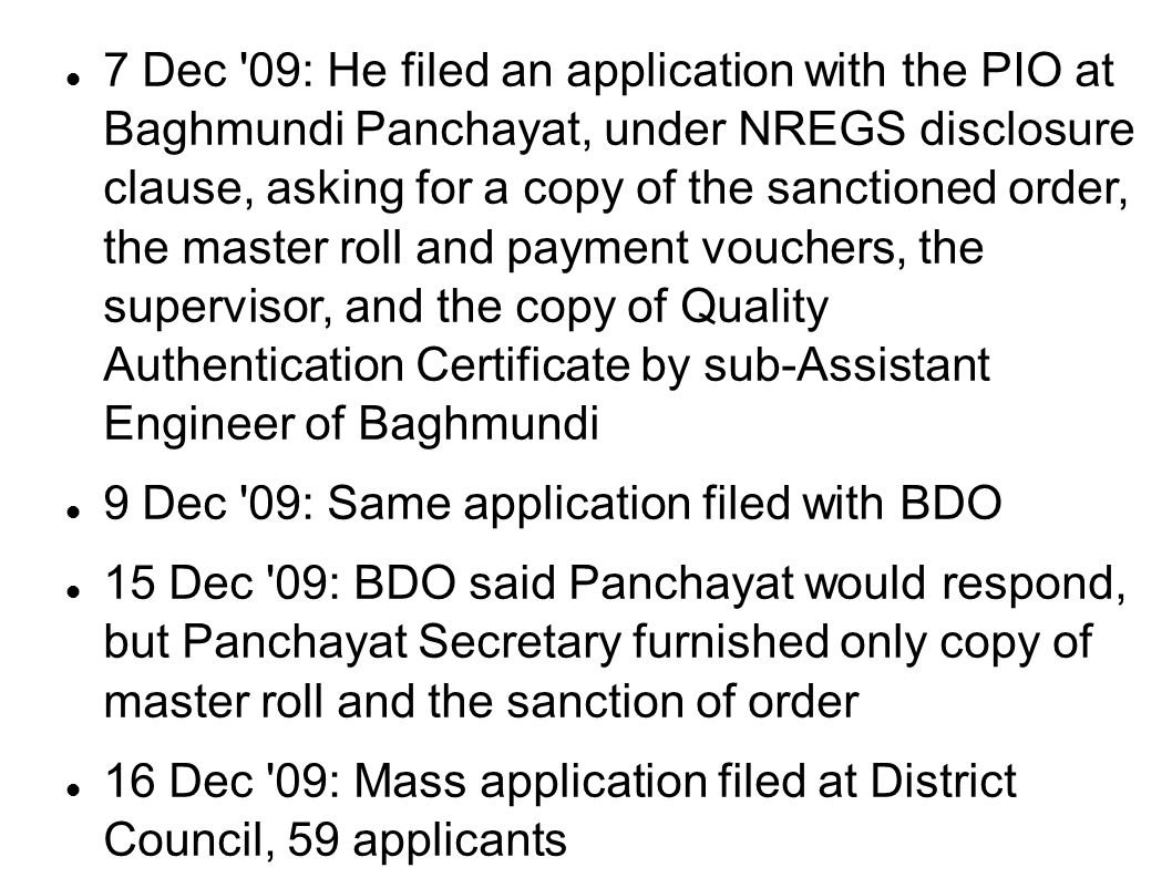 7 Dec '09: He filed an application with the PIO at Baghmundi Panchayat, under NREGS disclosure clause, asking for a copy of the sanctioned order, the