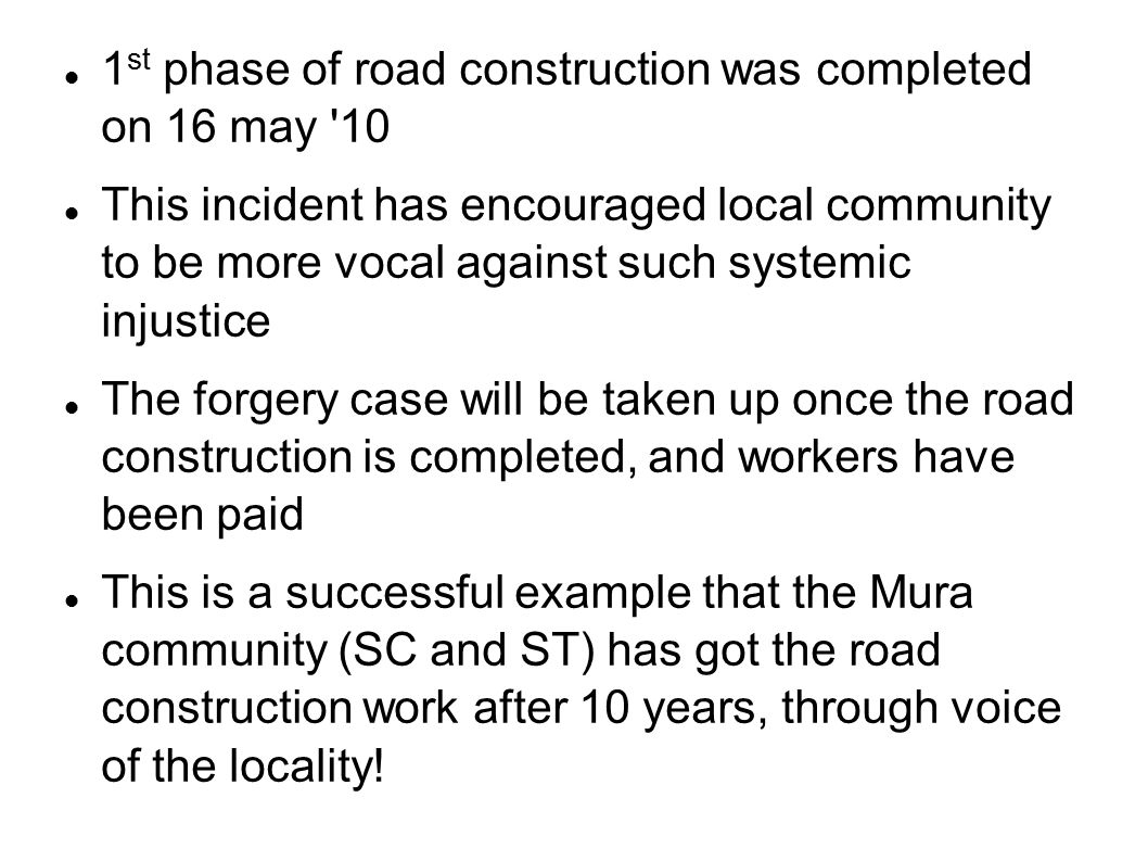 1 st phase of road construction was completed on 16 may '10 This incident has encouraged local community to be more vocal against such systemic injust