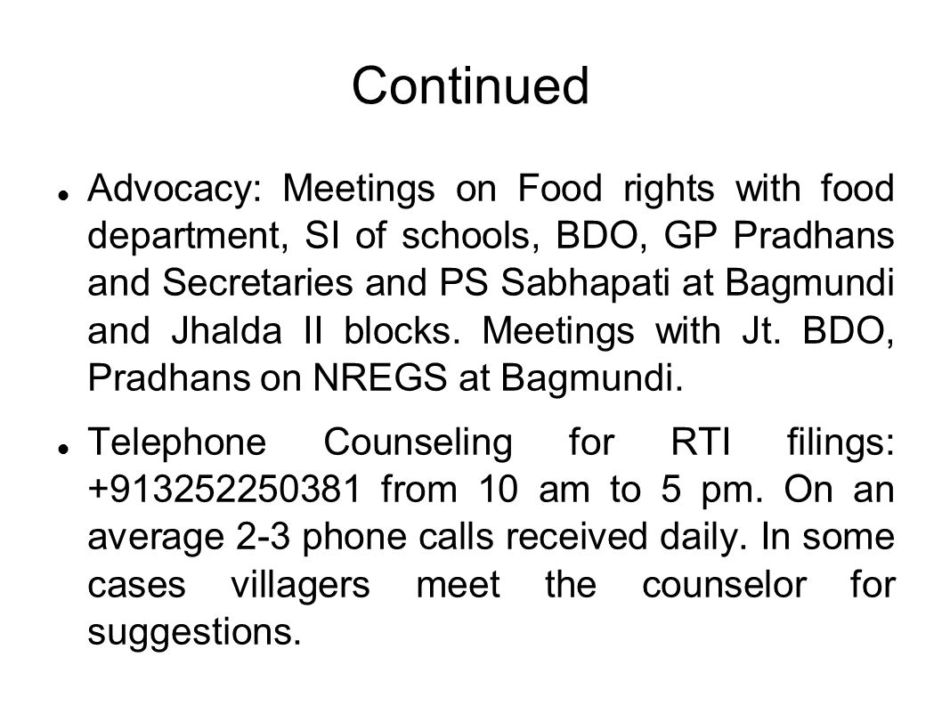 Continued Advocacy: Meetings on Food rights with food department, SI of schools, BDO, GP Pradhans and Secretaries and PS Sabhapati at Bagmundi and Jhalda II blocks.