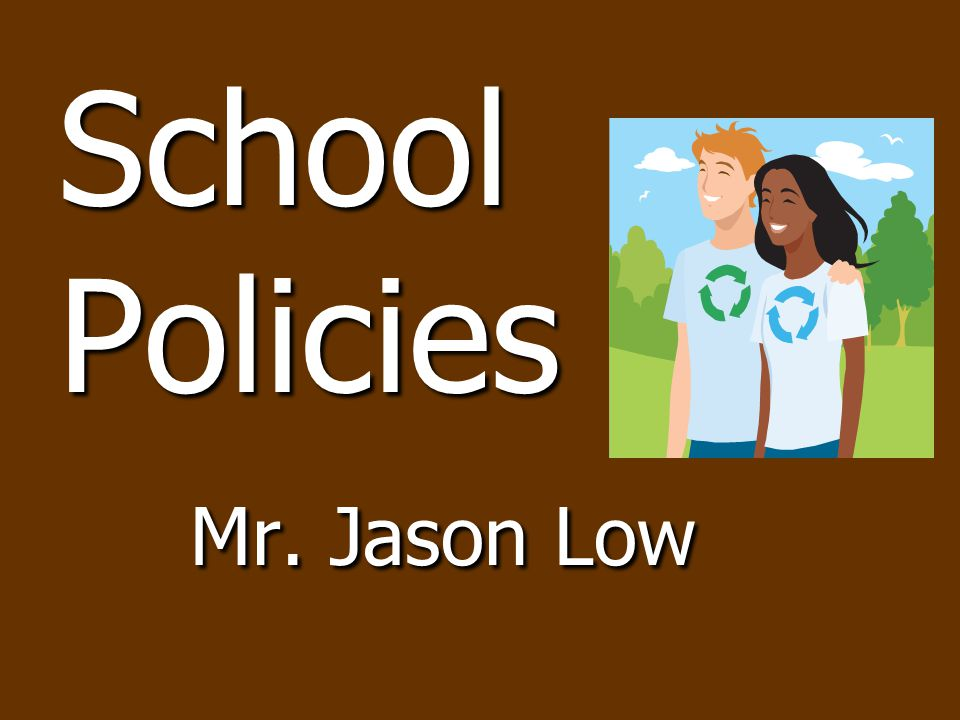 School Policies Mr. Jason Low