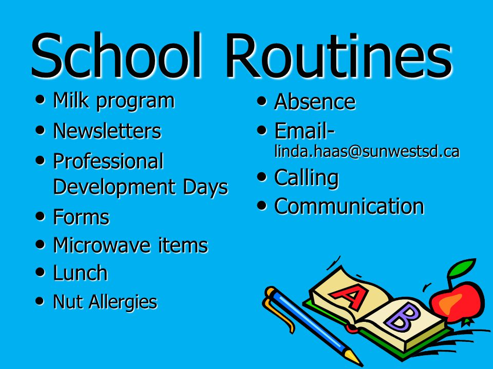 School Routines Milk program Milk program Newsletters Newsletters Professional Development Days Professional Development Days Forms Forms Microwave items Microwave items Lunch Lunch Nut Allergies Nut Allergies Absence Absence Email- linda.haas@sunwestsd.ca Email- linda.haas@sunwestsd.ca Calling Calling Communication Communication