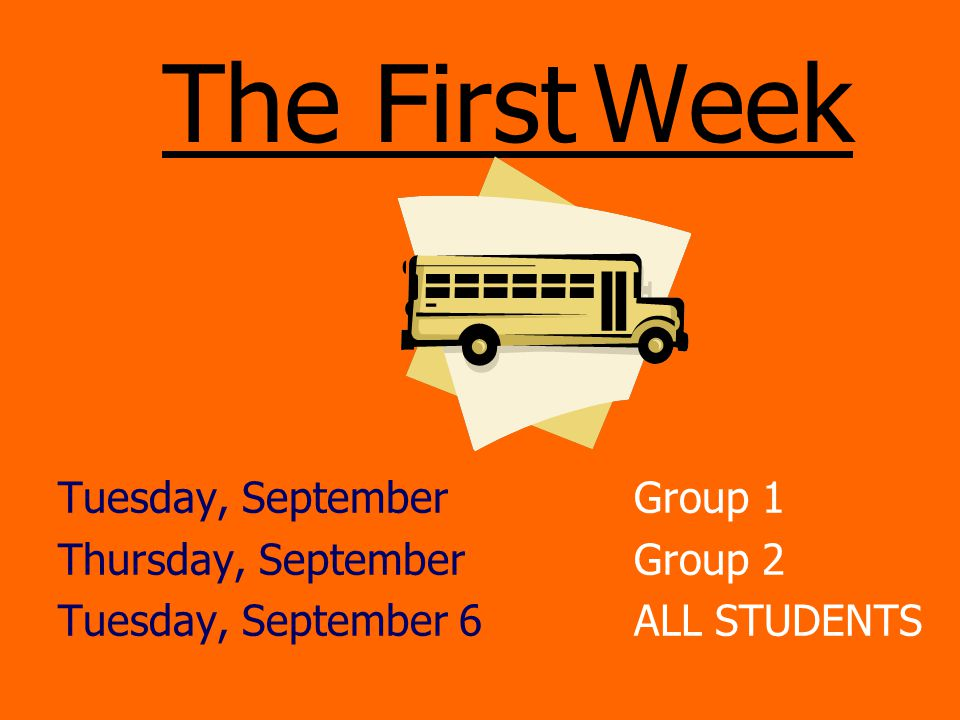 The First Week Tuesday, September Group 1 Thursday, September Group 2 Tuesday, September 6 ALL STUDENTS