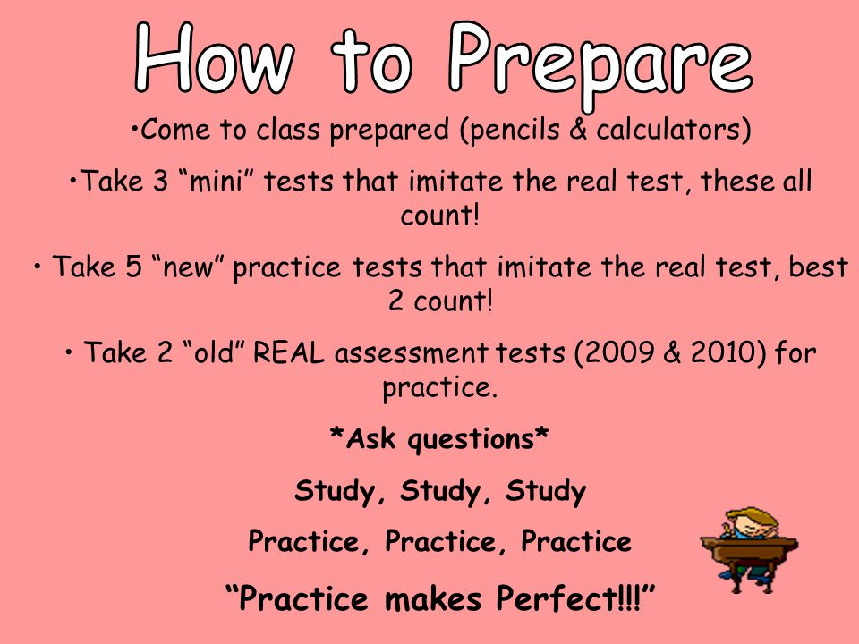 """Come to class prepared (pencils & calculators) Take 3 """"mini"""" tests that imitate the real test, these all count! Take 5 """"new"""" practice tests that imita"""