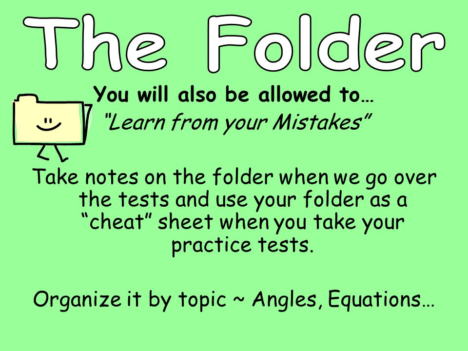 """You will also be allowed to… """"Learn from your Mistakes"""" Take notes on the folder when we go over the tests and use your folder as a """"cheat"""" sheet when"""