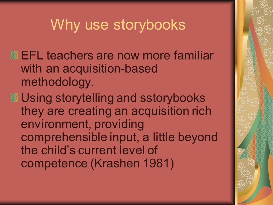 Why use storybooks Hester, 1983; Garvie, 1990, wrote about the benefits of using stories with children.