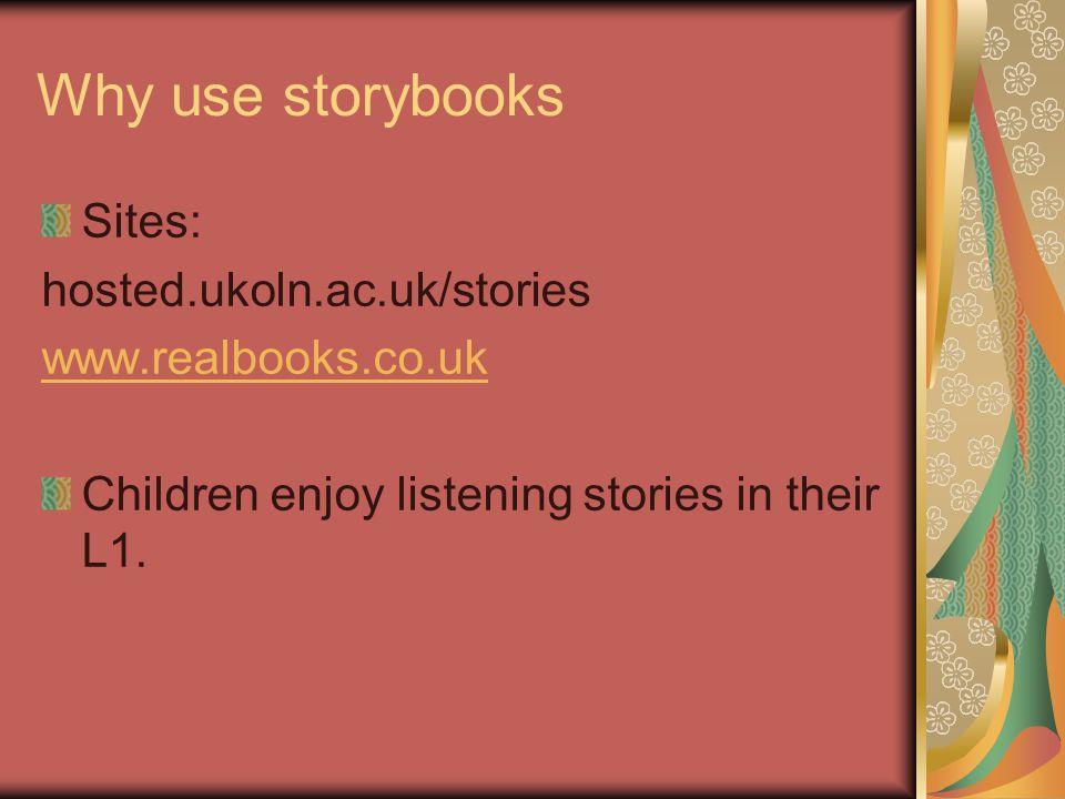 Why use storybooks Children enjoy listening stories in their L1.