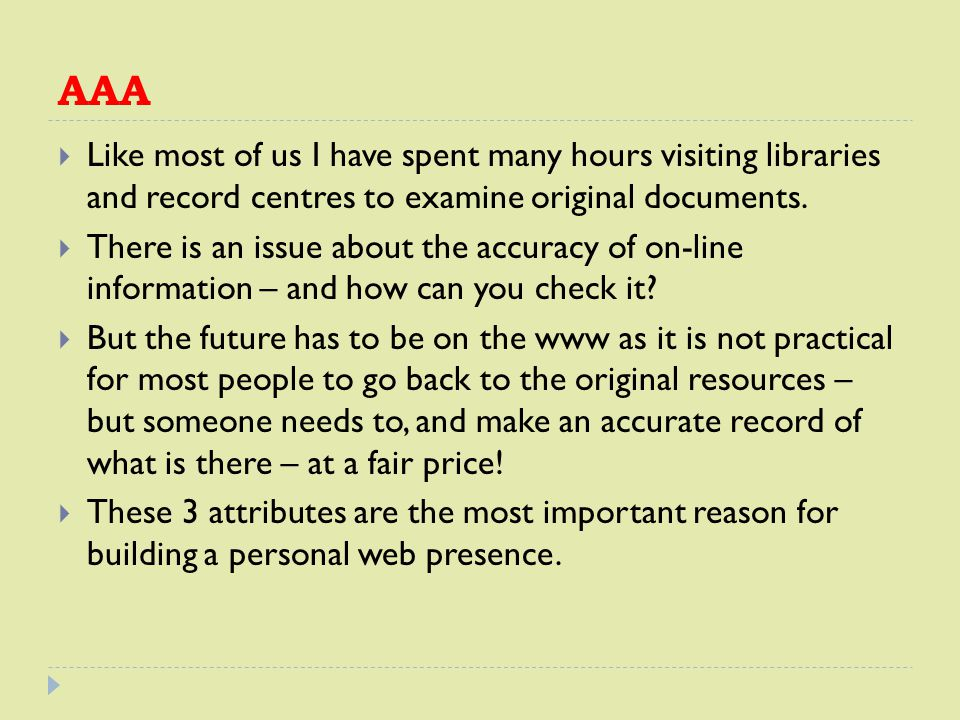 AAA  Like most of us I have spent many hours visiting libraries and record centres to examine original documents.