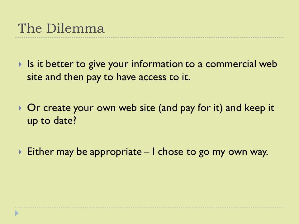 The Dilemma  Is it better to give your information to a commercial web site and then pay to have access to it.