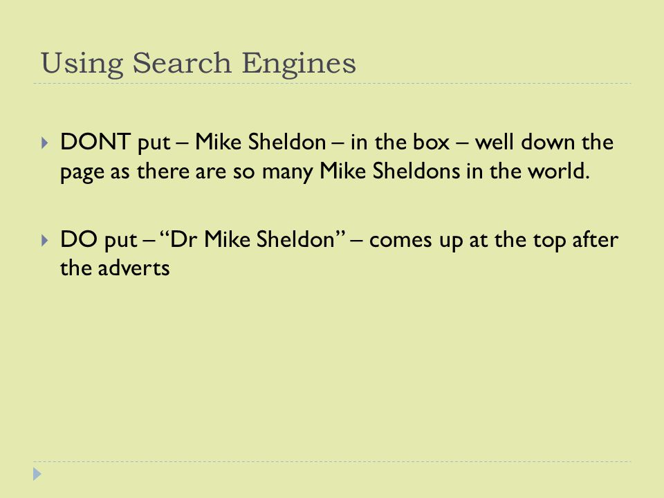Using Search Engines  DONT put – Mike Sheldon – in the box – well down the page as there are so many Mike Sheldons in the world.