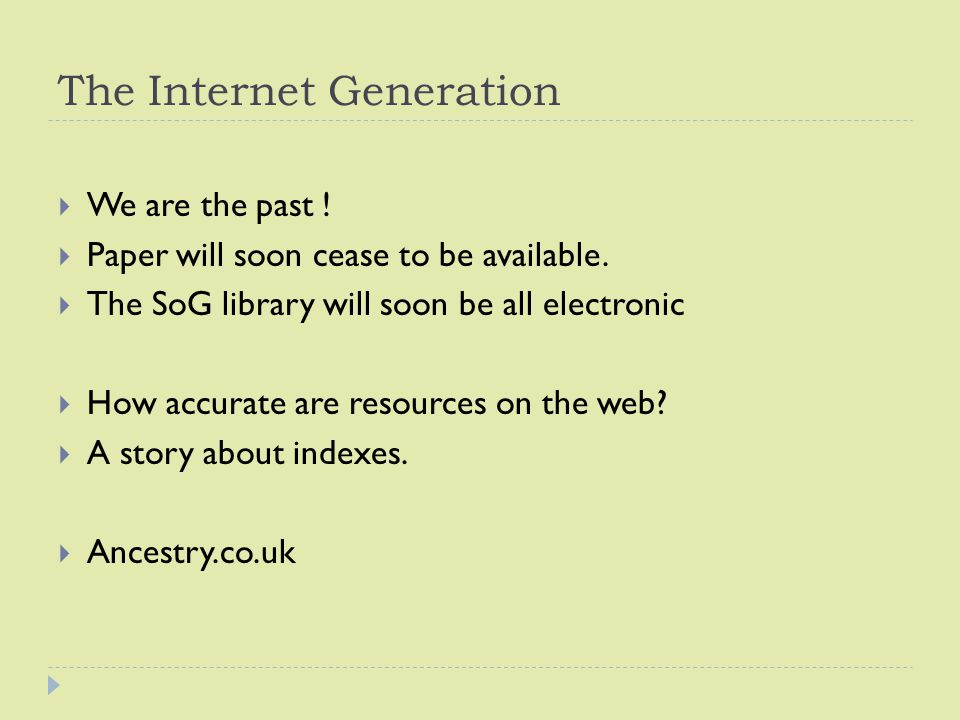 The Internet Generation  We are the past .  Paper will soon cease to be available.